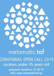 Curatorial Open Call 2015 στο Metamatic:taf