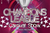 Champions League Carnival Show @ The Kings all day