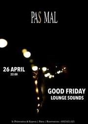 Lounge Sounds - Good Friday at Pas Mal