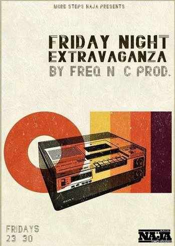 Friday Night - Extravaganza by Freq 'N C Prod at More Steps Naja