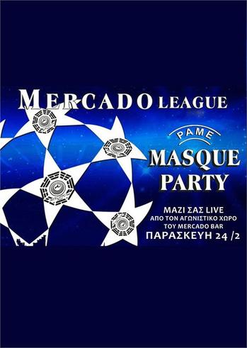 """MASQUE PARTY """" CHAMPIONS LEAGUE"""" @ MERCADO BAR"""
